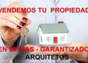 Bienes raíces compra venta y arriendo en 3 meses garantizados. inversionistas – asesoría _