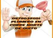 Trabajas garantizados plomero en cobre plomeria en general norte de quito 0979039501,