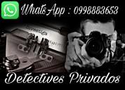 Detectives a nivel nacional trabajos garantizados económicos consulte al whatsapp 0998883653