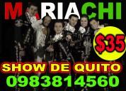 $35 mariachi en toda la ciudad el mejor show de quito 0983814560 whatsapp