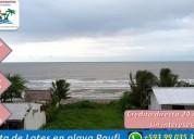 terrenos frente al mar desde 300 mts2  playa paufi